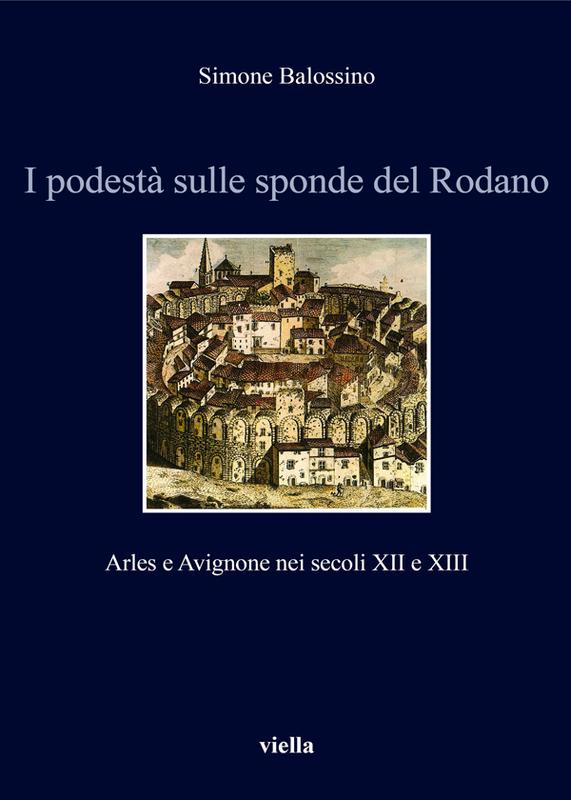 I podestà sulle sponde del Rodano Arles e Avignone nei secoli XII e XIII