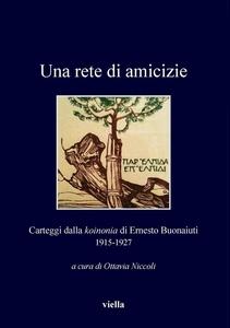 Una rete di amicizie Carteggi dalla koinonia di Ernesto Buonaiuti 1915-1927
