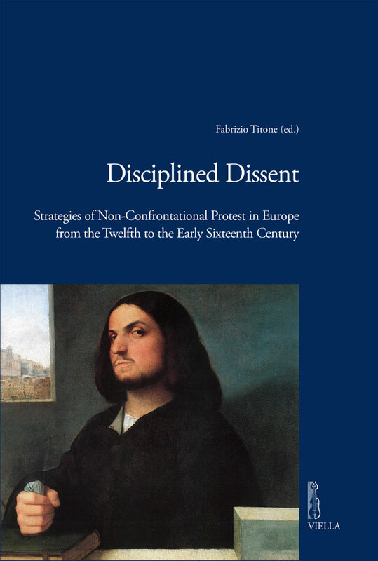 Disciplined Dissent Strategies of Non-Confrontational Protest in Europe from the Twelfth to the Early Sixteenth Century