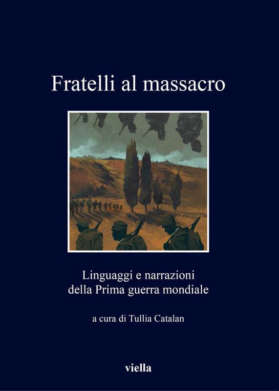 Fratelli al massacro Linguaggi e narrazioni della Prima guerra mondiale