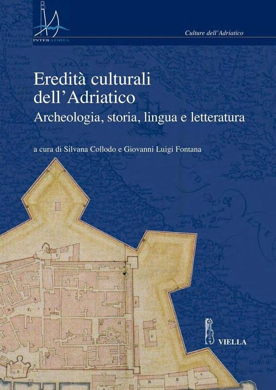 Eredità culturali dell'Adriatico Archeologia, storia, lingua e letteratura