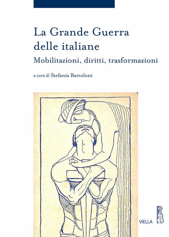 La Grande Guerra delle italiane Mobilitazioni, diritti, trasformazioni