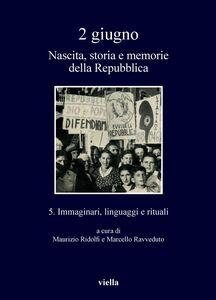 2 giugno. Nascita, storia e memorie della Repubblica vol. 5 Immaginari, linguaggi e rituali