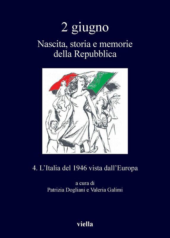 2 giugno. Nascita, storia e memorie della Repubblica vol. 4 L'Italia del 1946 vista dall'Europa