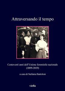 Attraversando il tempo Centoventi anni dell'Unione femminile nazionale (1899-2019)