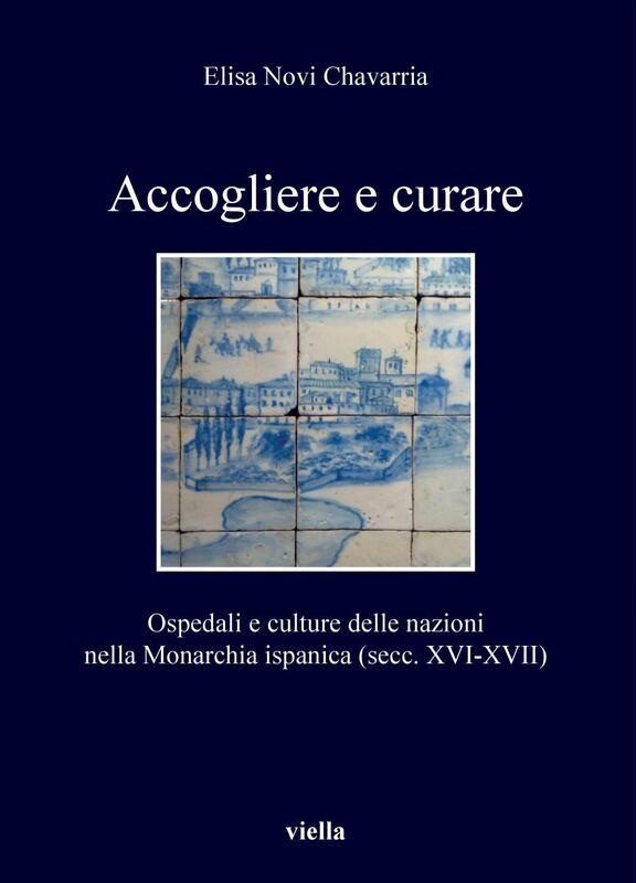 Accogliere e curare Ospedali e culture delle nazioni nella Monarchia ispanica (secc. XVI-XVII)