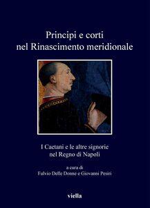 Principi e corti nel Rinascimento meridionale I Caetani e le altre signorie nel Regno di Napoli