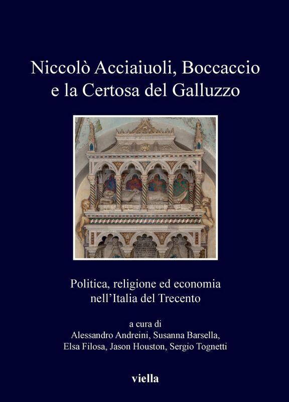 Niccolò Acciaiuoli, Boccaccio e la Certosa del Galluzzo Politica, religione ed economia nell'Italia del Trecento