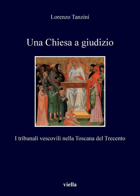 Una Chiesa a giudizio I tribunali vescovili nella Toscana del Trecento