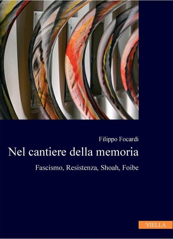 Nel cantiere della memoria Fascismo, Resistenza, Shoah, Foibe