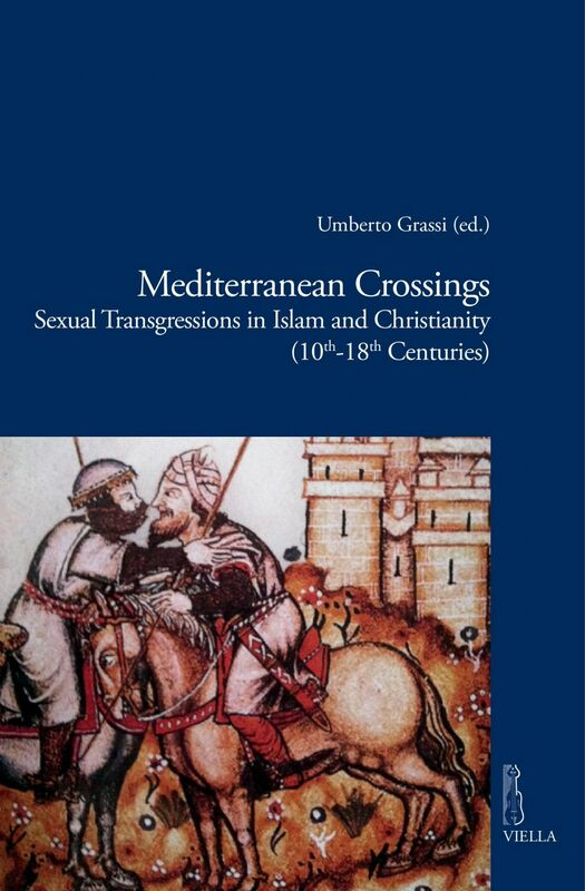 Mediterranean Crossings Sexual Transgressions in Islam and Christianity (10th-18th Centuries)