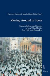 Moving Around in Town Practices, Pathways and Contexts of Intra-Urban Mobility from 1600 to the Present Day