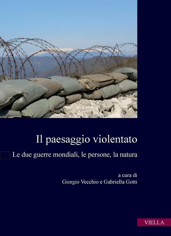 Il paesaggio violentato Le due guerre mondiali, le persone, la natura