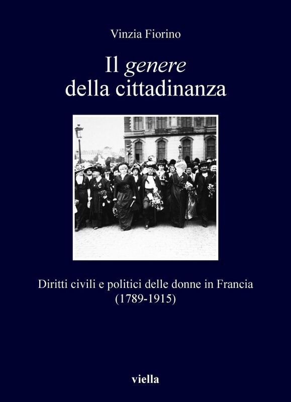 Il genere della cittadinanza Diritti civili e politici delle donne in Francia (1789-1915)