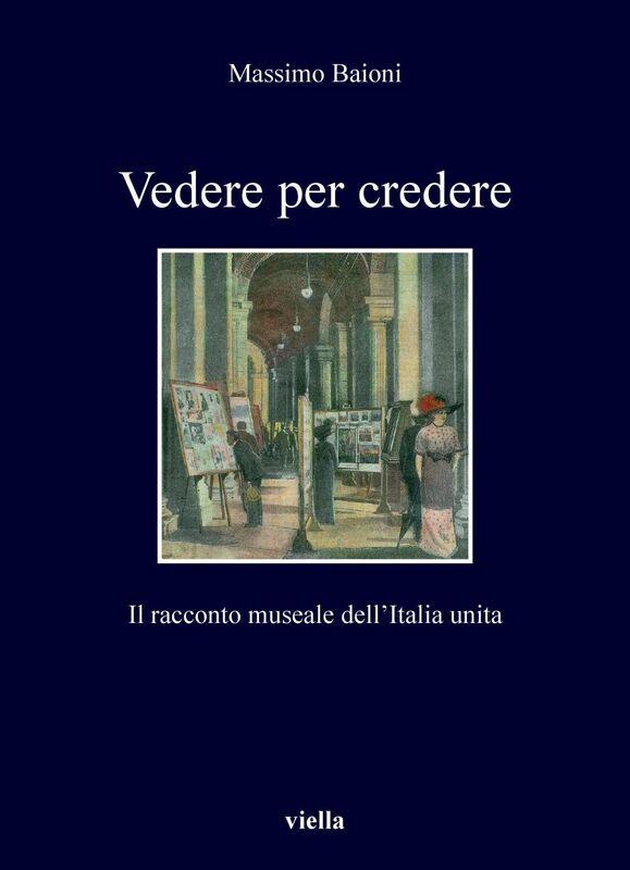 Vedere per credere Il racconto museale dell'Italia unita