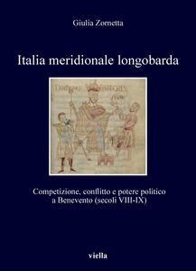 Italia meridionale longobarda Competizione, conflitto e potere politico a Benevento (secoli VIII-IX)