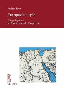 Tra spezie e spie Filippo Pigafetta nel Mediterraneo del Cinquecento