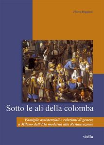 Sotto le ali della colomba Famiglie assistenziali e relazioni di genere a Milano dall'Età moderna alla Restaurazione