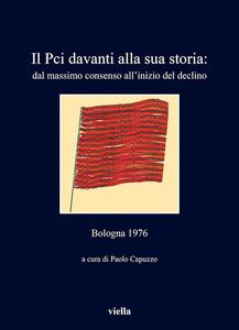Il Pci davanti alla sua storia: dal massimo consenso all'inizio del declino Bologna 1976