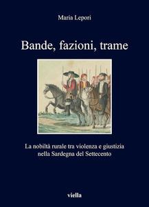 Bande, fazioni, trame La nobiltà rurale tra violenza e giustizia nella Sardegna del Settecento