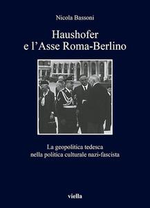 Haushofer e l'Asse Roma-Berlino La geopolitica tedesca nella politica culturale nazi-fascista