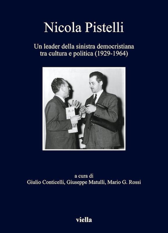 Nicola Pistelli Un leader della sinistra democristiana tra cultura e politica (1929-1964)