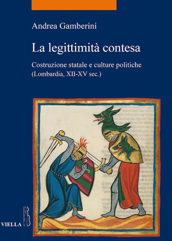 La legittimità contesa Costruzione statale e culture politiche (Lombardia, secoli XII-XV)