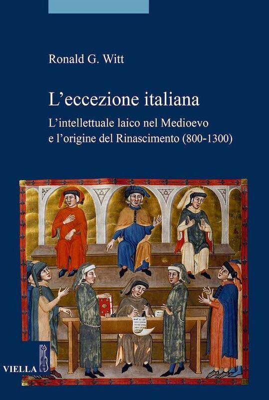 L'eccezione italiana L'intellettuale laico nel Medioevo e l'origine del Rinascimento (800-1300)