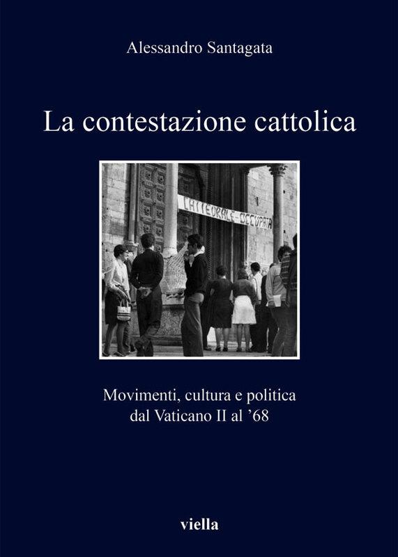 La contestazione cattolica Movimenti, cultura e politica dal Vaticano II al '68
