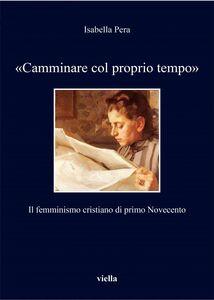 «Camminare col proprio tempo» Il femminismo cristiano di primo Novecento