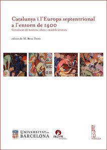 Catalunya i l'Europa septentrional a l'entorn de 1400 Circulació de mestres, obres i models artístics