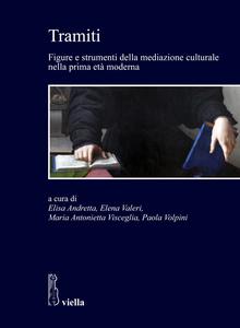 Tramiti Figure e strumenti della mediazione culturale nella prima età moderna