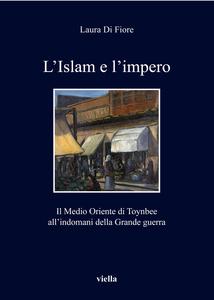 L'Islam e l'impero Il Medio Oriente di Toynbee all'indomani della Grande guerra