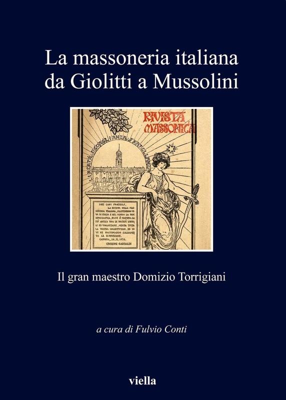 La massoneria italiana da Giolitti a Mussolini Il gran maestro Domizio Torrigiani