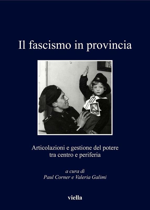 Il fascismo in provincia Articolazioni e gestione del potere tra centro e periferia