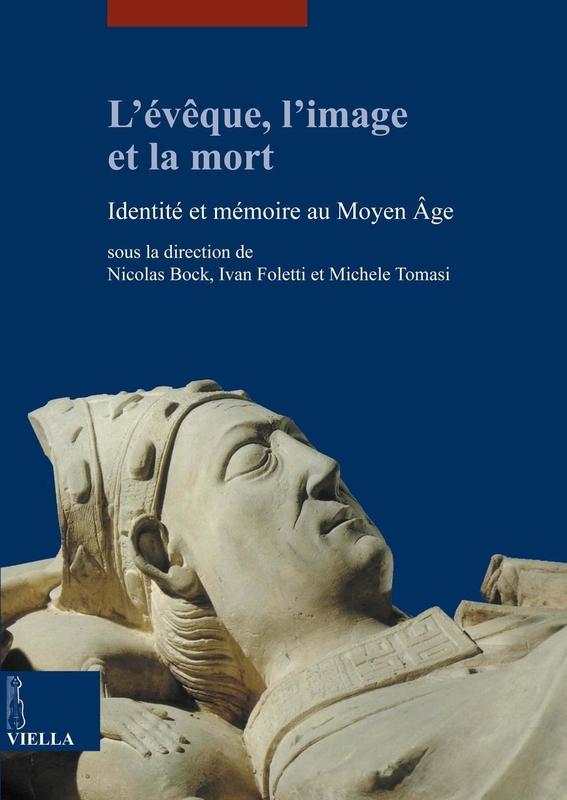 L'évêque, l'image et la mort Identité et mémoire au Moyen Âge