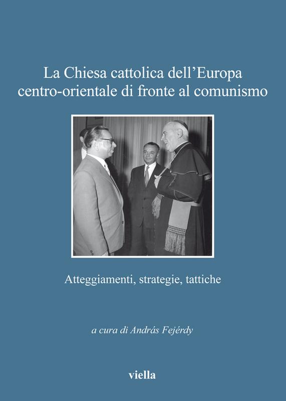 La Chiesa cattolica dell'Europa centro-orientale di fronte al comunismo Atteggiamenti, strategie, tattiche
