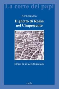 Il ghetto di Roma nel Cinquecento Storia di un'acculturazione