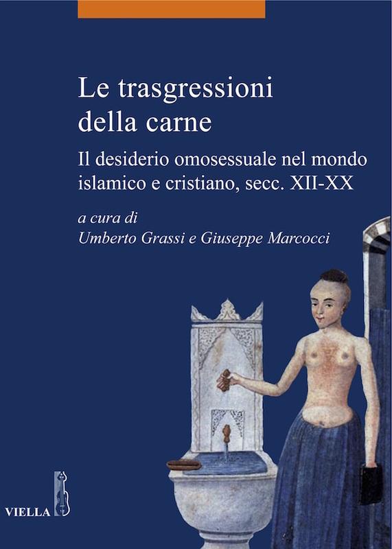 Le trasgressioni della carne Il desiderio omosessuale nel mondo islamico e cristiano, secc. XII-XX
