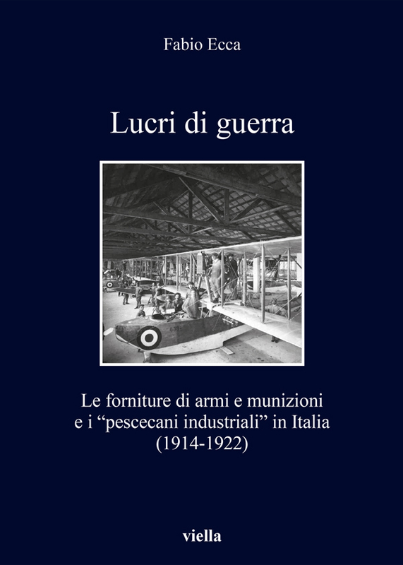 """Lucri di guerra Le forniture di armi e munizioni e i """"pescecani industriali"""" in Italia (1914-1922)"""