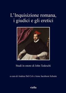 L'Inquisizione romana, i giudici e gli eretici Studi in onore di John Tedeschi