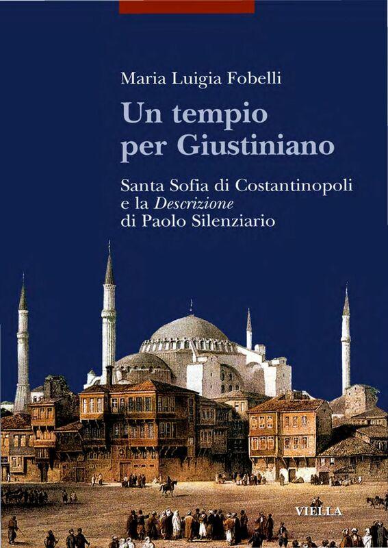 Un tempio per Giustiniano Santa Sofia di Costantinopoli e la Descrizione di Paolo Silenziario