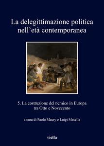 La delegittimazione politica nell'età contemporanea 5 La costruzione del nemico in Europa fra Otto e Novecento