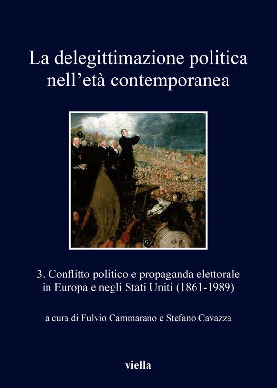 La delegittimazione politica nell'età contemporanea 3 Conflitto politico e propaganda elettorale in Europa e negli Stati Uniti (1861-1989)