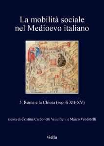 La mobilità sociale nel Medioevo italiano 5 Roma e la Chiesa (secoli XII-XV)