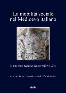 La mobilità sociale nel Medioevo italiano 3 Il mondo ecclesiastico (secoli XII-XV)