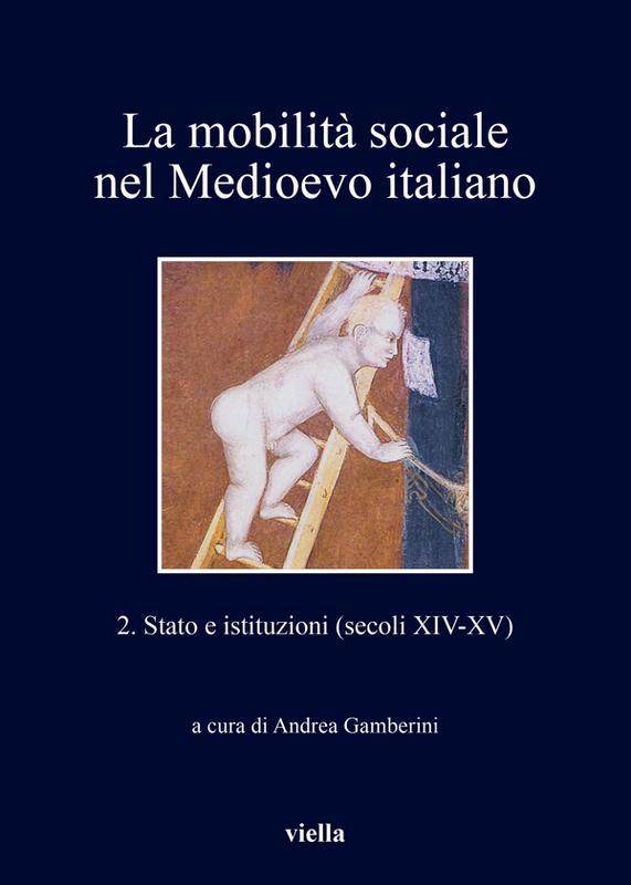 La mobilità sociale nel Medioevo italiano 2 Stato e istituzioni (secoli XIV-XV)