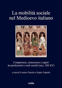La mobilità sociale nel Medioevo italiano 1 Competenze, conoscenze e saperi tra professioni e ruoli sociali (secc. XII-XV)