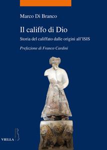 Il califfo di Dio Storia del califfato dalle origini all'ISIS