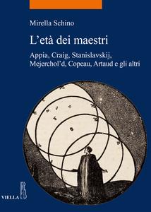 L'età dei maestri Appia, Craig, Stanislavskij, Mejerchol'd, Copeau, Artaud e gli altri
